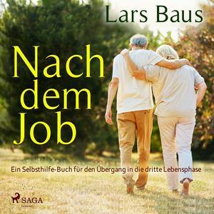 Nach dem Job - Ein Selbsthilfe-Buch für den Übergang in die dritte Lebensphase (Ungekürzt)