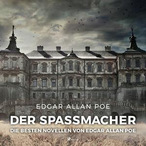 Der Spaßmacher - die besten Novellen von Edgar Allan Poe (Ungekürzt)