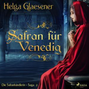 Safran für Venedig - Die Safranhändlerin-Saga 2 (Ungekürzt)