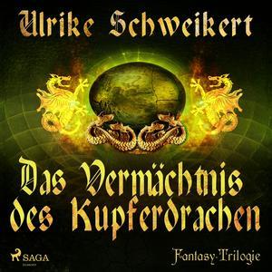 Das Vermächtnis des Kupferdrachen - Die Drachenkronen-Trilogie 2 (Ungekürzt)