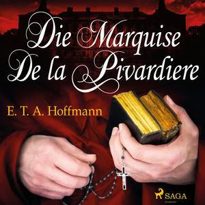 Die Marquise de la Pivardiere (Ungekürzt)