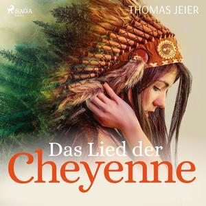 Das Lied der Cheyenne (Ungekürzt)