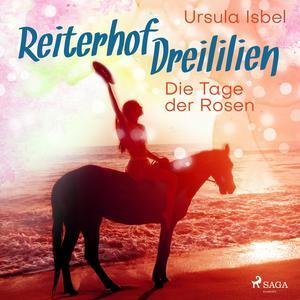 Die Tage der Rosen - Reiterhof Dreililien 2 (Ungekürzt)
