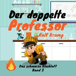 Der doppelte Professor - Das schwarze Kleeblatt, Band 3 (Ungekürzt)