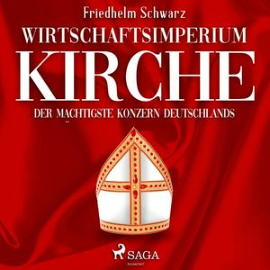 Wirtschaftsimperium Kirche - Der mächtigste Konzern Deutschlands (Ungekürzt)