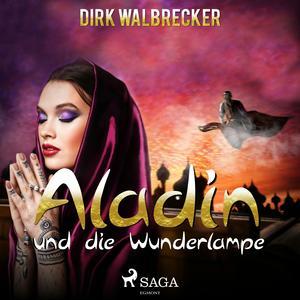 Aladin und die Wunderlampe - Der Abenteuer-Klassiker für die ganze Familie (Ungekürzt)