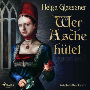 Wer Asche hütet - Mittelalterkrimi (Ungekürzt)