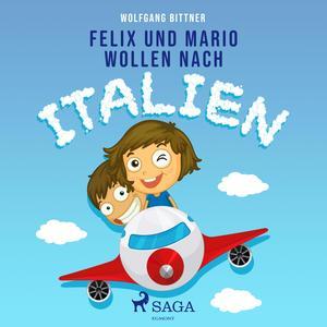 Felix und Mario wollen nach Italien (Ungekürzt)