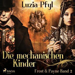 Die mechanischen Kinder - Frost & Payne, Band 2 (Ungekürzt)