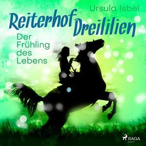 Der Frühling des Lebens - Reiterhof Dreililien 3 (Ungekürzt)