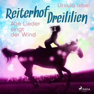 Alte Lieder singt der Wind - Reiterhof Dreililien 5 (Ungekürzt)