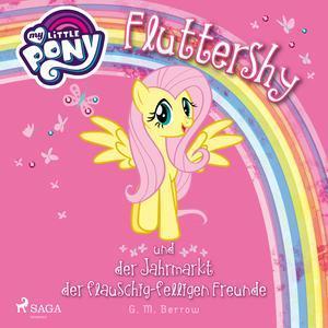 My Little Pony - Fluttershy und der Jahrmarkt der flauschig-felligen Freunde (Ungekürzt)