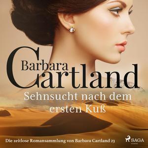 Sehnsucht nach dem ersten Kuß - Die zeitlose Romansammlung von Barbara Cartland 23 (Ungekürzt)