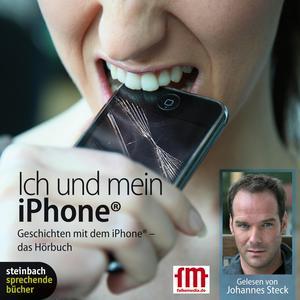 Ich und mein iPhone. Geschichten mit dem iPhone (Ungekürzt)
