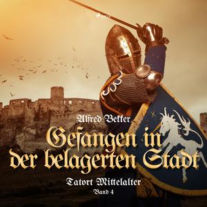 Tatort Mittelalter, Band 4: Gefangen in der belagerten Stadt (Ungekürzt)