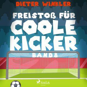 Freistoß für Coole Kicker - Coole Kicker, schnelle Tore, Band 8 (Ungekürzt)