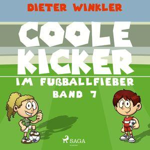 Coole Kicker im Fußballfieber - Coole Kicker, schnelle Tore, Band 7 (Ungekürzt)