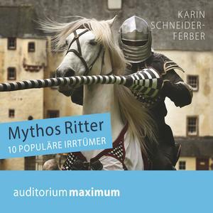 Mythos Ritter - 10 populäre Irrtümer (Ungekürzt)