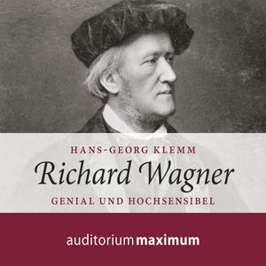 Richard Wagner (Ungekürzt)