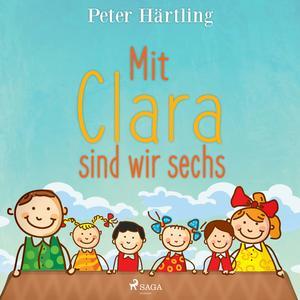 Mit Clara sind wir sechs (Ungekürzt)