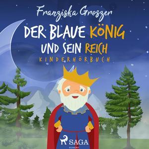 Der blaue König und sein Reich - Kinderhörbuch (Ungekürzt)