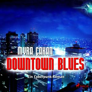 Downtown Blues - Ein Cyberpunk-Roman (Ungekürzt)