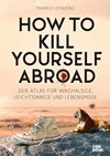 Vergrößerte Darstellung Cover: How to Kill Yourself Abroad. Externe Website (neues Fenster)