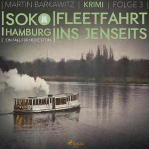 Fleetfahrt ins Jenseits - SoKo Hamburg - Ein Fall für Heike Stein 3 (Ungekürzt)