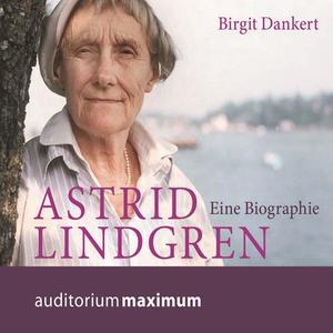 Astrid Lindgren - Eine Biographie (Ungekürzt)