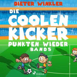 Die Coolen Kicker punkten wieder - Coole Kicker, schnelle Tore, Band 5 (Ungekürzt)