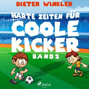 Coole Kicker, schnelle Tore, Band 2: Harte Zeiten für Coole Kicker (Ungekürzt)