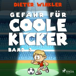 Coole Kicker, schnelle Tore, 3: Gefahr für Coole Kicker (Ungekürzt)