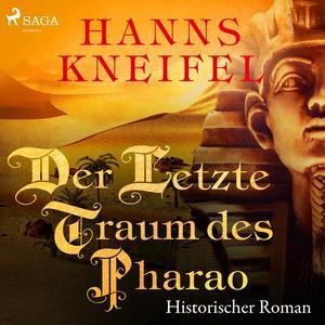 Der letzte Traum des Pharao - Historischer Roman (Ungekürzt)