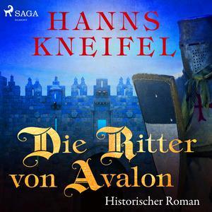 Die Ritter von Avalon - Historischer Roman (Ungekürzt)