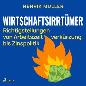 Wirtschaftsirrtümer - Richtigstellungen von Arbeitszeitverkürzung bis Zinspolitik