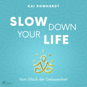 Slow down your life - Vom Glück der Gelassenheit