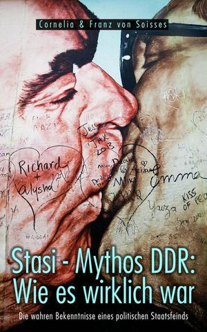 Stasi - Mythos DDR: Wie es wirklich war