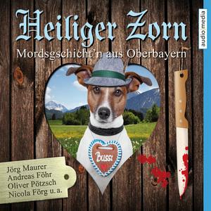 Heiliger Zorn - Mordsgschicht'n aus Oberbayern