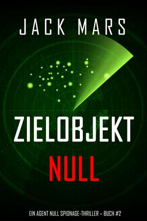 Zielobjekt Null (Ein Agent Null Spionage-Thriller - Buch #2)