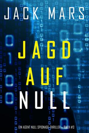 Jagd Auf Null (Ein Agent Null Spionage-Thriller - Buch #3)