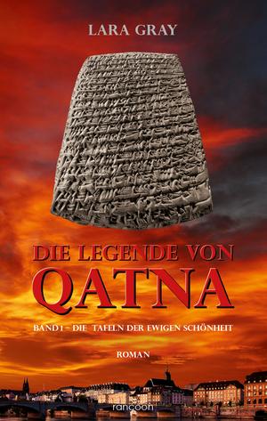 Die Legende von Qatna 1: Die Tafeln der ewigen Schönheit