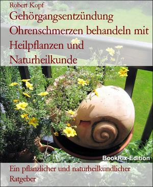 Gehörgangsentzündung Ohrenschmerzen behandeln mit Heilpflanzen und Naturheilkunde