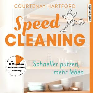 Speed-Cleaning - Schneller putzen, mehr leben. In 8 Minuten zur blitzblanken Wohnung