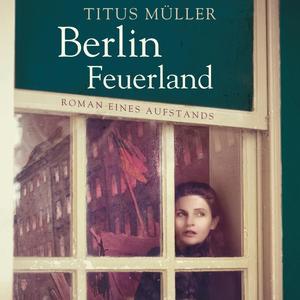 Berlin Feuerland (Ungekürzt)