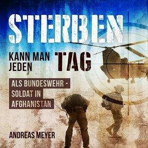 Sterben kann man jeden Tag Als Bundeswehrsoldat in Afghanistan