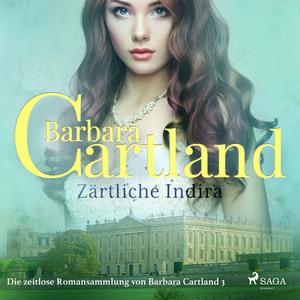 Zärtliche Indira (Die zeitlose Romansammlung von Barbara Cartland 3)