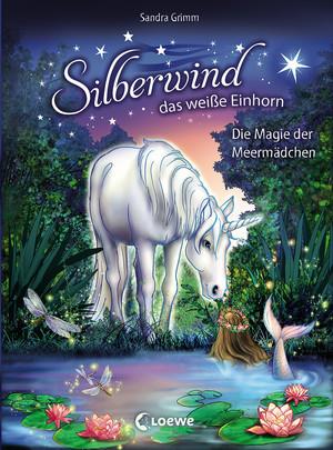 Silberwind, das weiße Einhorn - Die Magie der Meermädchen