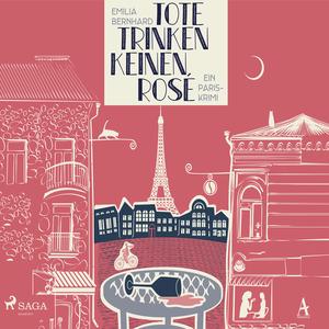 Tote trinken keinen Rosé: Ein Paris-Krimi