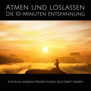 Atmen und Loslassen   Die 10-Minuten Entspannung