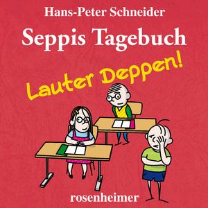 Seppis Tagebuch - Lauter Deppen!